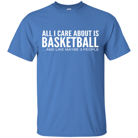 All I Care About Is Basketball And Like Maybe 3 People Tee