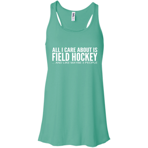 All I Care About Is Field Hockey And Like Maybe 3 People Flowy Racerback Tanks