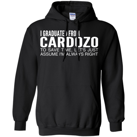 I Graduated From Cardozo To Save Time Lets Just Assume Im Always Right Hoodies