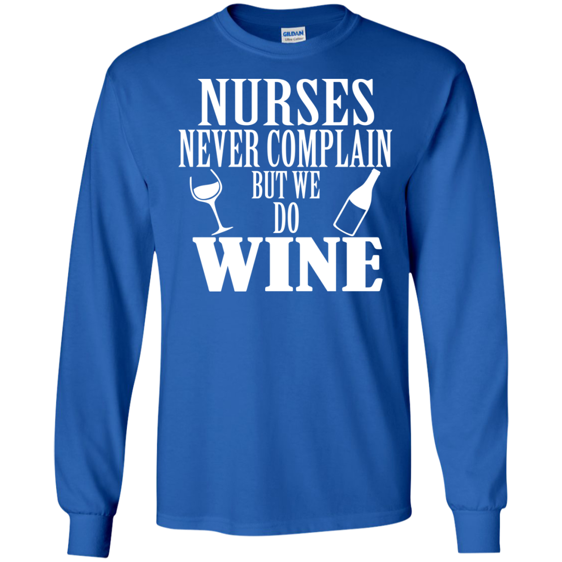 Nurses Never Complain But We Do Wine Long Sleeve Tees
