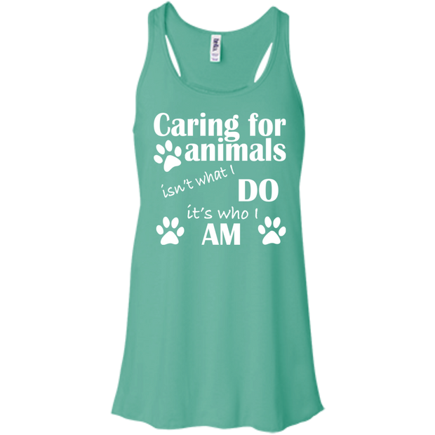 Caring For Animals Isnt What I Do Its Who I Am Flowy Racerback Tanks