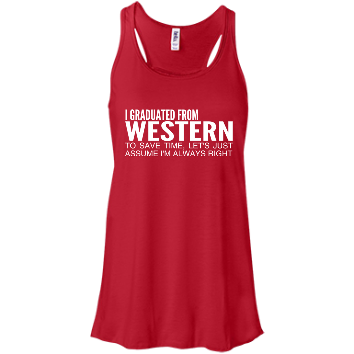 I Graduated From Western To Save Time Lets Just Assume Im Always Right Flowy Racerback Tanks