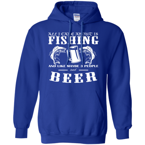 All I Care About Is Fishing And Like Maybe 3 People And Beer Hoodies