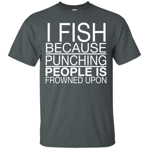 I Fish Because Punching People Is Frowned Upon Tee