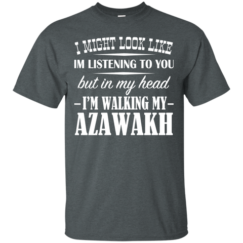 I Might Look Like Im Listening To You But In My Head Im Walking My Azawakh Tee