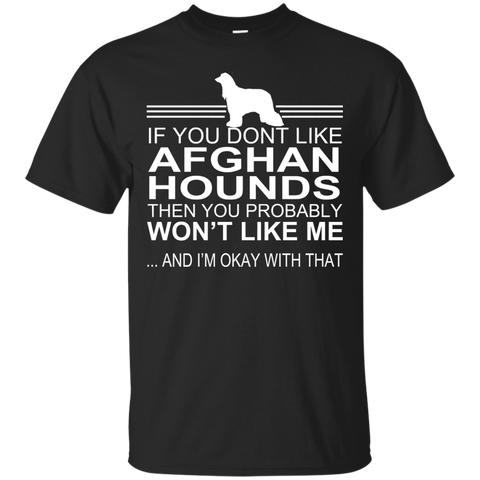 If You Dont Like Afghan Hounds Then You Probably Wont Like Me And Im Okay With That Tee