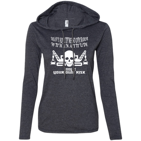 Heavy Equipment Operator With An Attitude Annoy At Your Own Risk Ladies Tee Shirt Hoodies