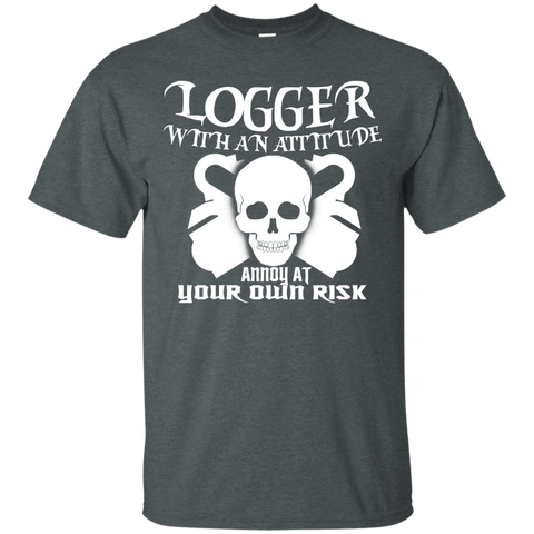Logger With An Attitude Annoy At Your Own Risk Tee
