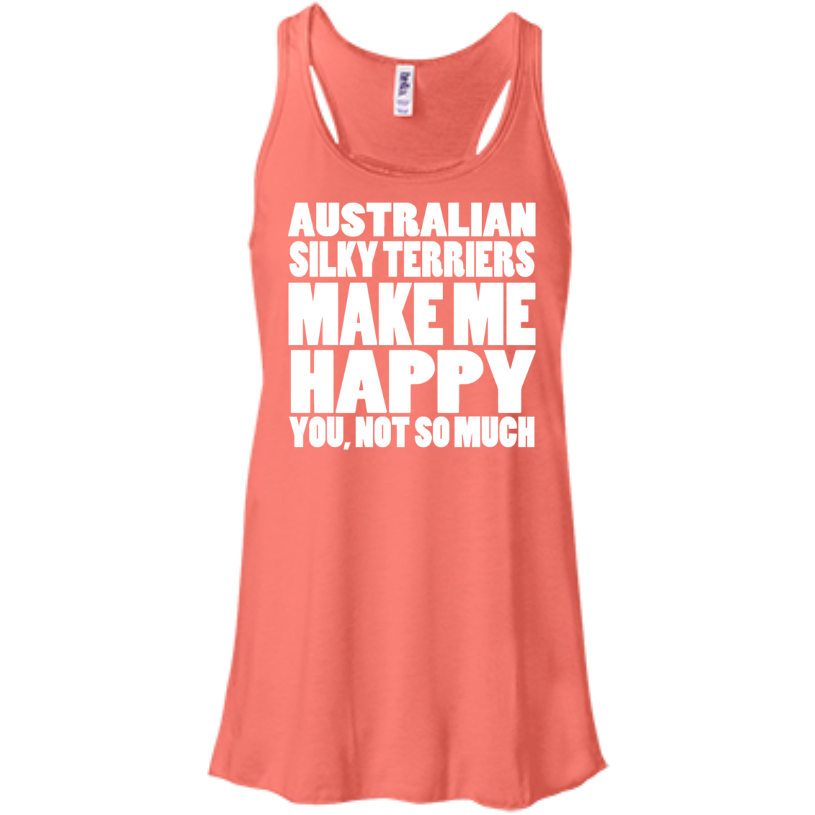 Australian Silky Terriers Make Me Happy You Not So Much Flowy Racerback Tanks