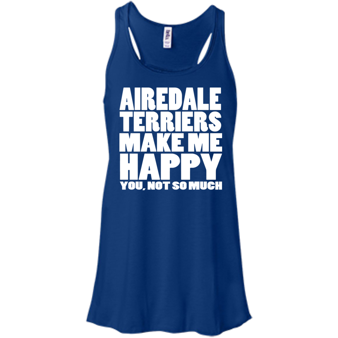 Airedale Terriers Make Me Happy You Not So Much Flowy Racerback Tanks