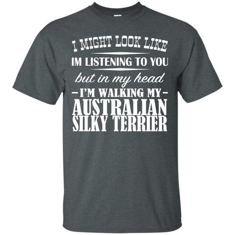 I Might Look Like Im Listening To You But In My Head Im Walking My Australian Silky Terrier Tee