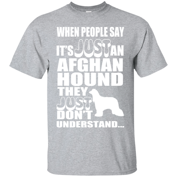 When People Say Just An Afghan Hound They Just Dont Understand Tee