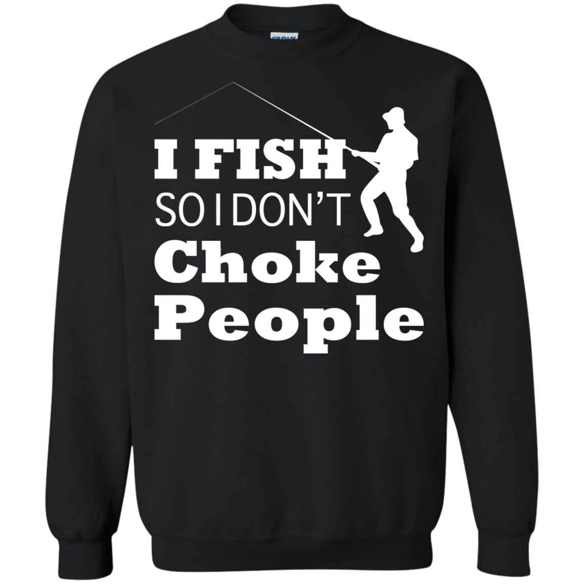 I Fish So I Dont Choke People Sweatshirts