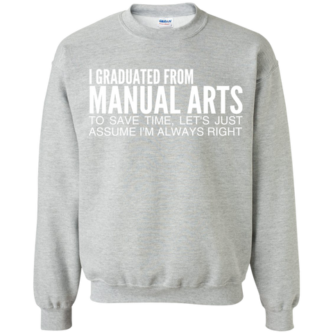 I Graduated From Manual Arts To Save Time Lets Just Assume Im Always Right Sweatshirts