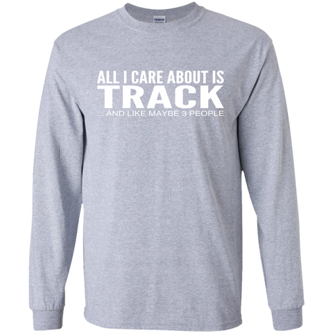 All I Care About Is Track And Like Maybe 3 People Long Sleeve Tees