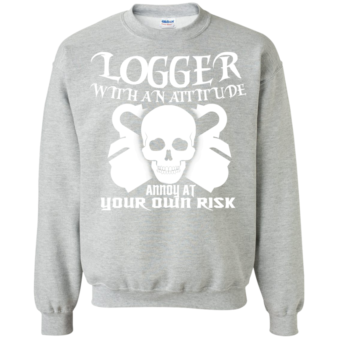 Logger With An Attitude Annoy At Your Own Risk Sweatshirts