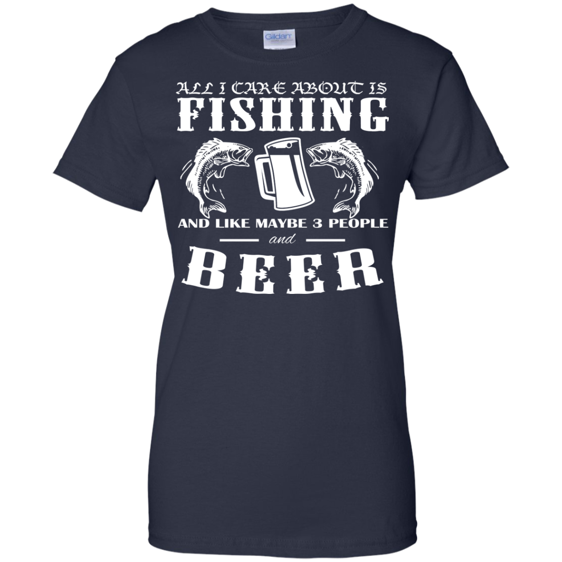 All I Care About Is Fishing And Like Maybe 3 People And Beer Ladies Tees