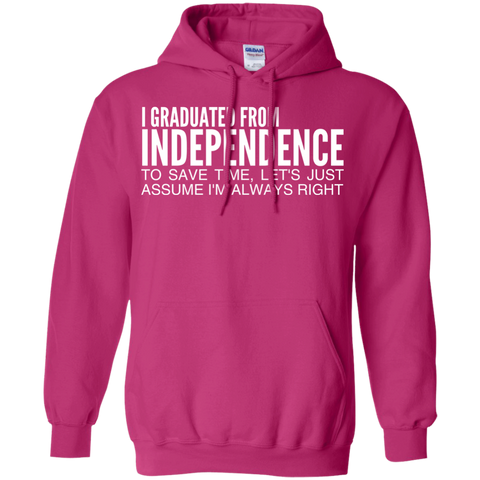 I Graduated From Independence To Save Time Lets Just Assume Im Always Right Hoodies