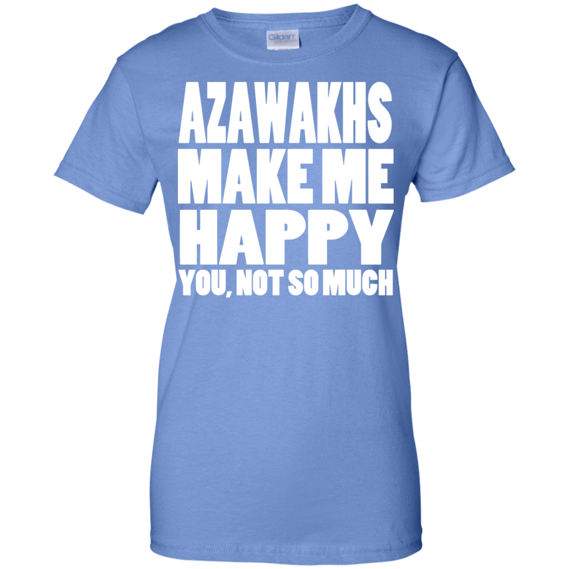Azawakhs Make Me Happy You Not So Much Ladies Tees