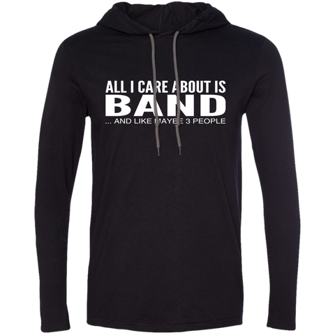 All I Care About Is Band And Like Maybe 3 People Tee Shirt Hoodies
