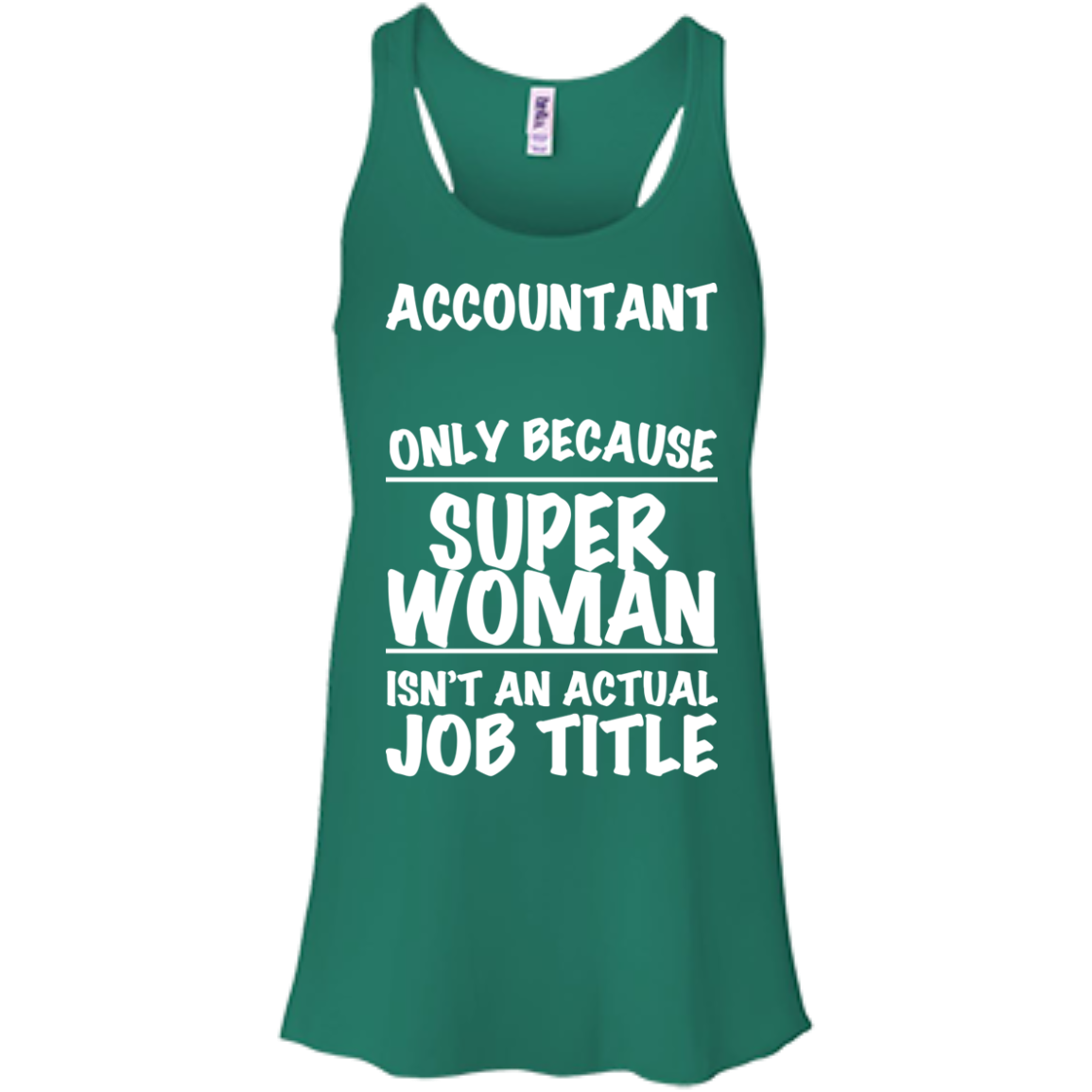 Accountant Only Because Super Women Isnt An Actual Job Title Flowy Racerback Tanks
