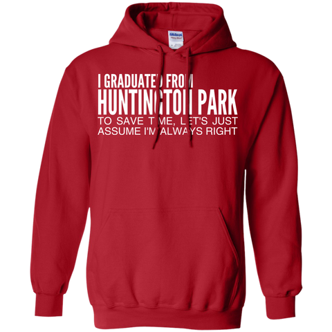 I Graduated From Huntington Park To Save Time Lets Just Assume Im Always Right Hoodies