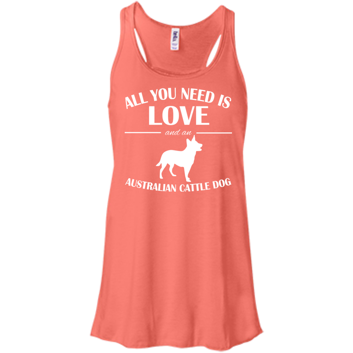 All You Need Is Love And An Australian Cattle Dog Flowy Racerback Tanks