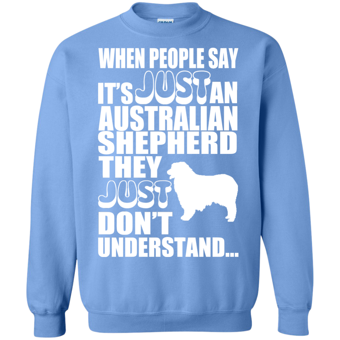 When People Say Just An Australian Shepherd They Just Dont Understand Sweatshirts