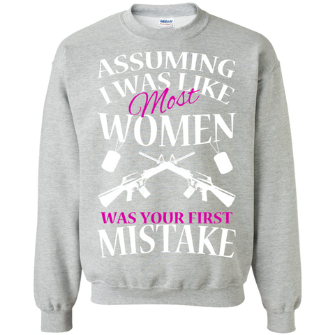 Assuming I Was Like Most Women Was Your First Mistake Sweatshirts