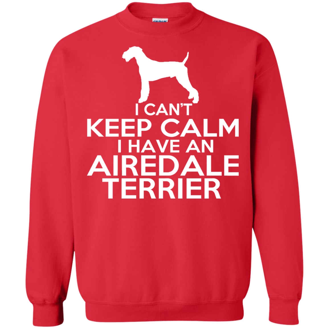 I Cant Keep Calm I Have An Airedale Terrier Sweatshirts