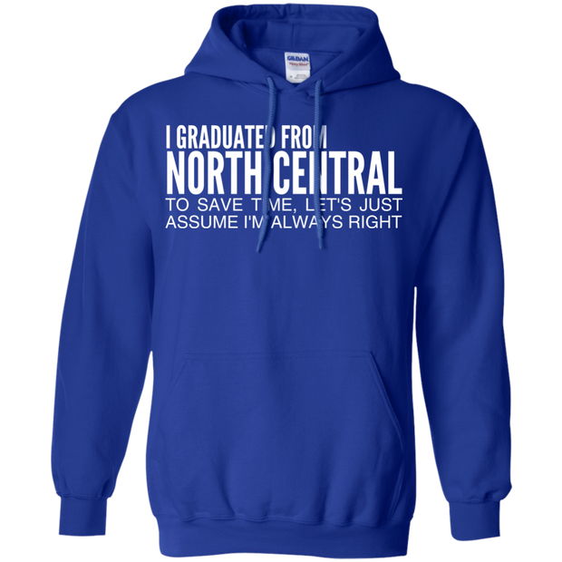 I Graduated From North Central To Save Time Lets Just Assume Im Always Right Hoodies