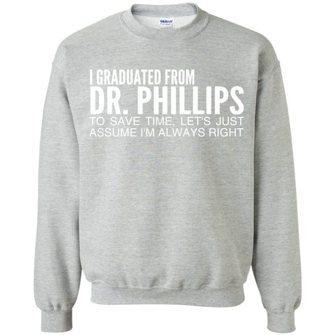 I Graduated From Dr Phillips To Save Time Lets Just Assume Im Always Right Sweatshirts