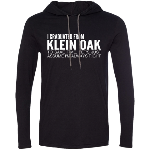 I Graduated From Klein Oak To Save Time Lets Just Assume Im Always Right Tee Shirt Hoodies