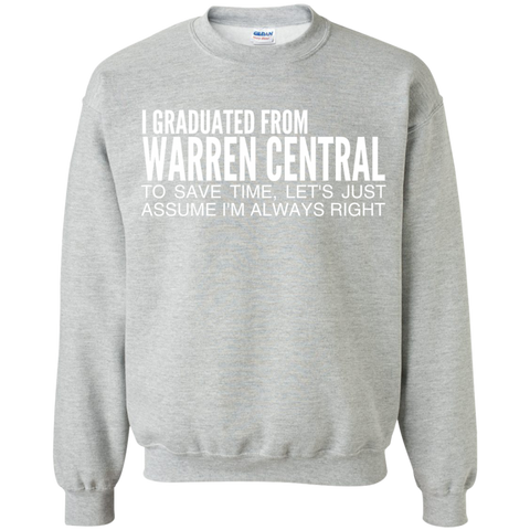 I Graduated From Warren Central To Save Time Lets Just Assume Im Always Right Sweatshirts