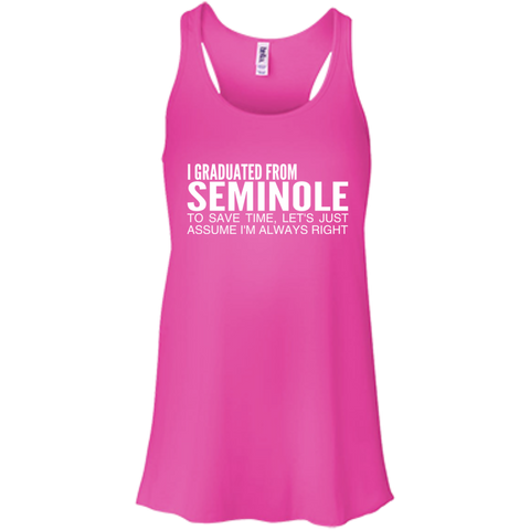 I Graduated From Seminole To Save Time Lets Just Assume Im Always Right Flowy Racerback Tanks