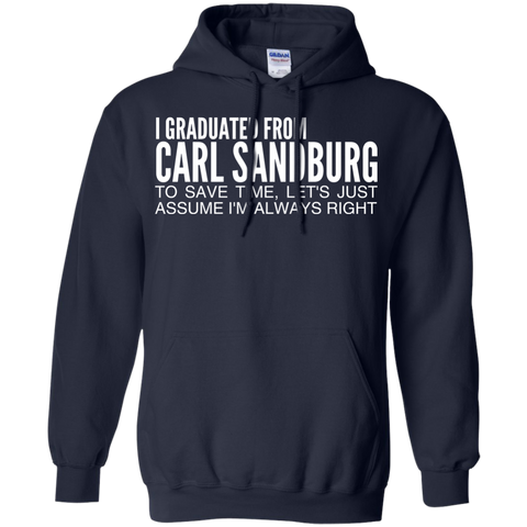 I Graduated From Carl Sandburg To Save Time Lets Just Assume Im Always Right Hoodies