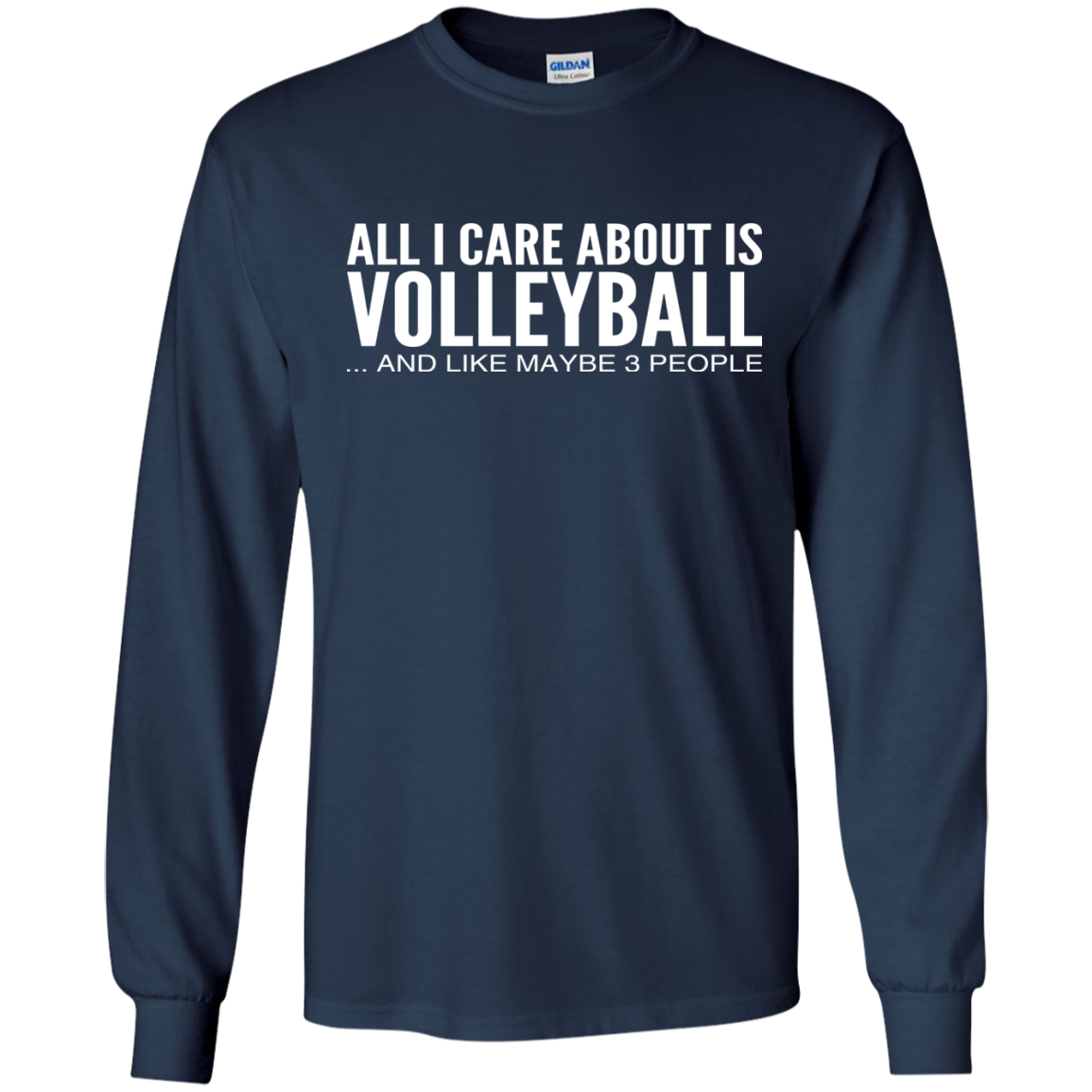 All I Care About Is Volleyball And Like Maybe 3 People Long Sleeve Tees