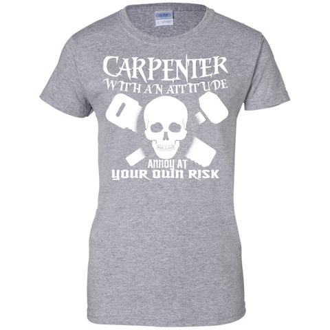 Carpenter With An Attitude Annoy At Your Own Risk Ladies Tees