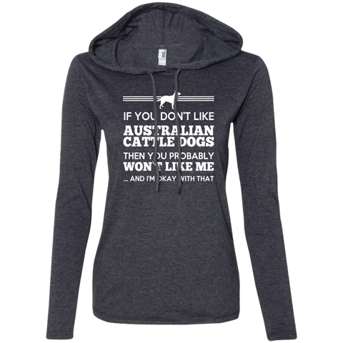 If You Dont Like Australian Cattle Dogs Then You Probably Wont Like Me And Im Okay With That Ladies Tee Shirt Hoodies
