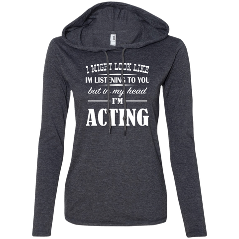 I Might Look Like Im Listening To You But In My Head Im Acting Ladies Tee Shirt Hoodies