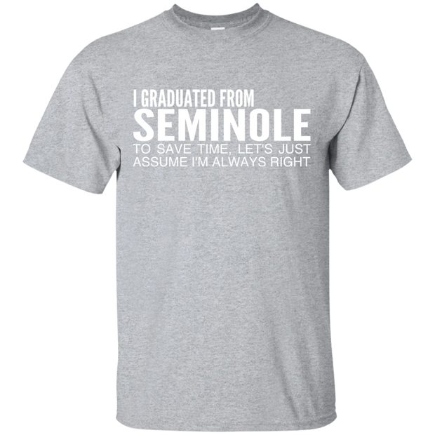 I Graduated From Seminole To Save Time Lets Just Assume Im Always Right Tee
