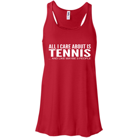 All I Care About Is Tennis And Like Maybe 3 People Flowy Racerback Tanks