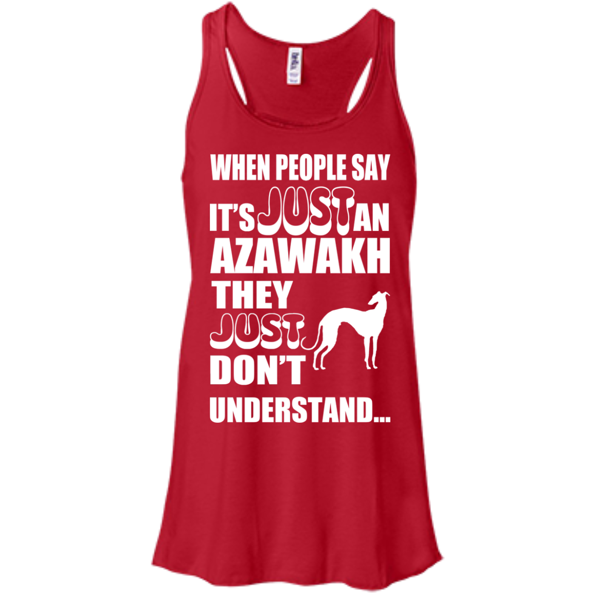 When People Say Just An Azawakh They Just Dont Understand Flowy Racerback Tanks