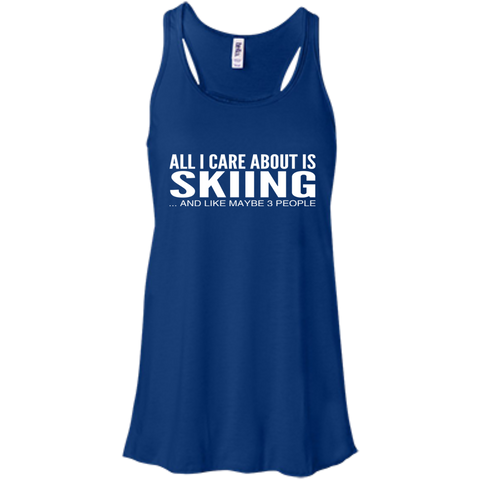All I Care About Is Skiing And Like Maybe 3 People Flowy Racerback Tanks
