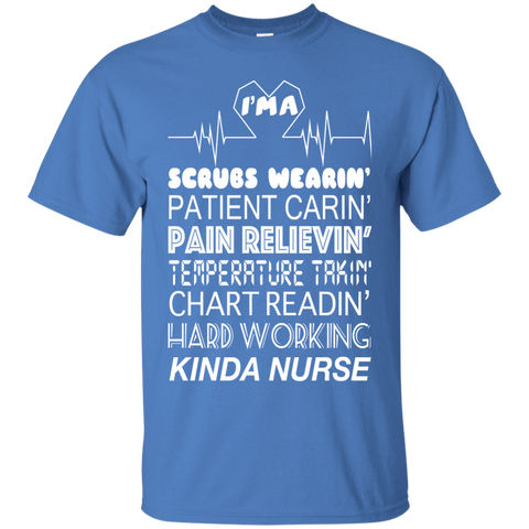 Im A Scrubs Wearin Patient Carin Pain Relievin Temperature Takin Hard Working Kinda Nurse Tee