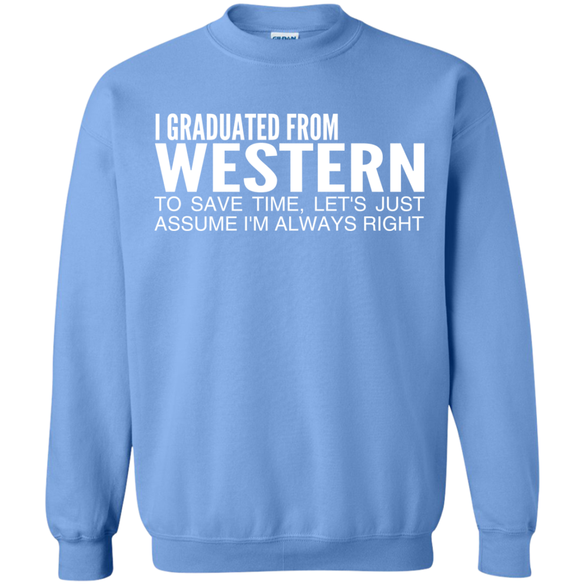 I Graduated From Western To Save Time Lets Just Assume Im Always Right Sweatshirts