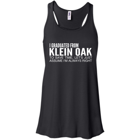 I Graduated From Klein Oak To Save Time Lets Just Assume Im Always Right Flowy Racerback Tanks