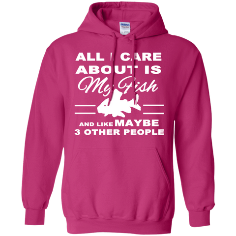 All I Care About Is My Fish And Like Maybe 3 Other People Hoodies