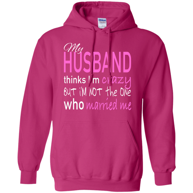 My Husband Thinks Im Crazy But Im Not The One Who Married Me Hoodies