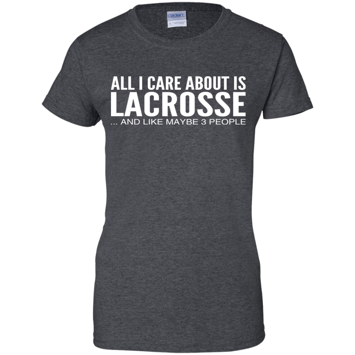 All I Care About Is Lacrosse And Like Maybe 3 People Ladies Tees